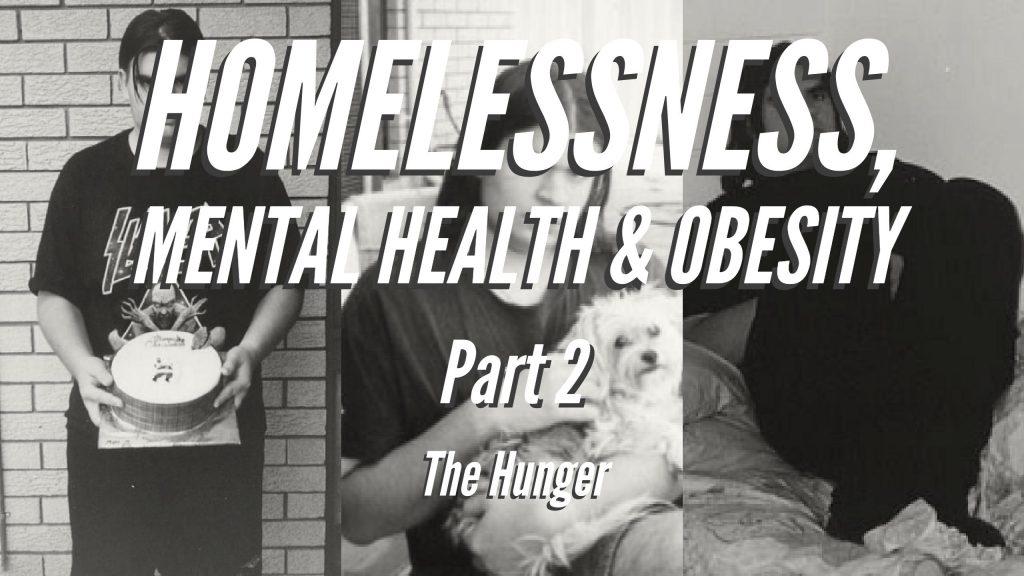 Homelessness, Mental Health & Obesity - Part 2 - The Hunger