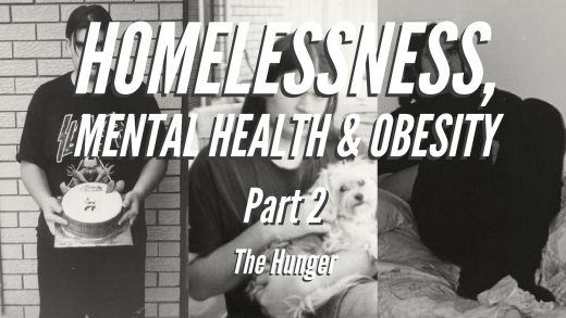 Homelessness, Mental Health & Obesity - Part 2 - The Hunger