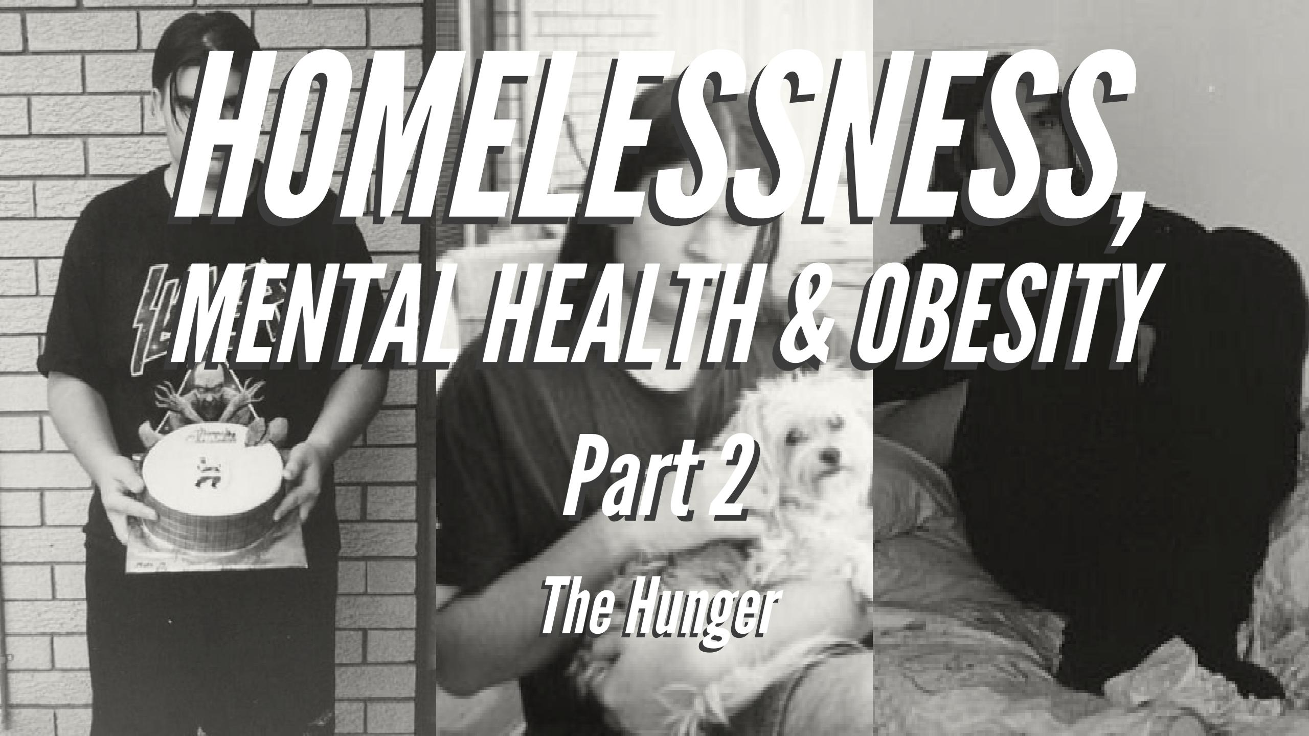 Homelessness, Mental Health & Obesity – Part 2 – The Hunger