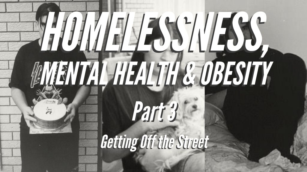 Homelessness, Mental Health & Obesity - Part 3 - Getting Off The Street
