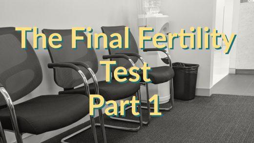 The Final Fertility Test - Part 1 - The Test