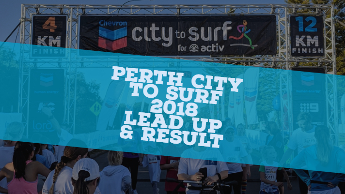 Perth City to Surf 2018 – Lead Up and Result
