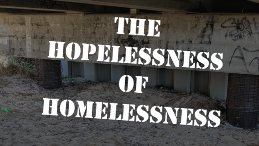 The Hopelessness of Homelessness